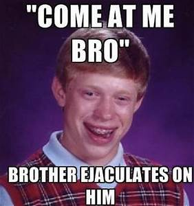 3. Come At Me Bro - The 50 Funniest Bad Luck Brian Memes ...