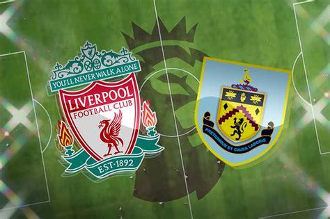 Liverpool vs Burnley: Prediction, team news, what TV ...
