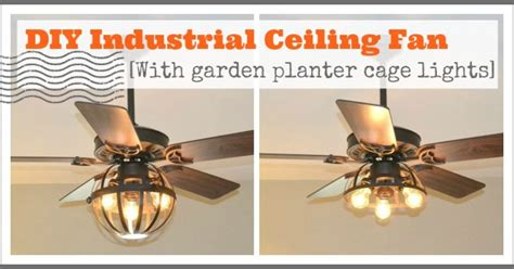 Diy Industrial Ceiling Fan [with Garden Planter Cage Lights] Back To School Locker Diys Diy Kitchen Drawer Units Ultimate Survival Bracelet Hammock Tarp Designs Canvas Drawstring Bags Hippie Room Ideas Diaper Cover And Bow Tie Paper Gift Bag Tutorial