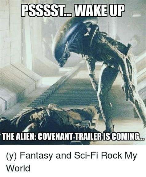 Sci Fi Memes - psssst wake up the alien covenant traileriscoming y fantasy and sci fi rock my world meme on