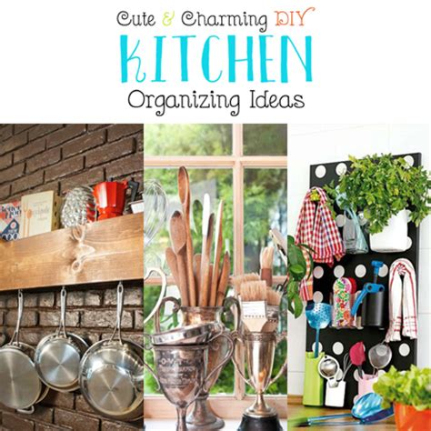 Cute And Charming Diy Kitchen Organizing Ideas The