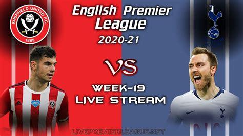 Sheffield United Vs Tottenham Hotspur Live Stream 2021 ...