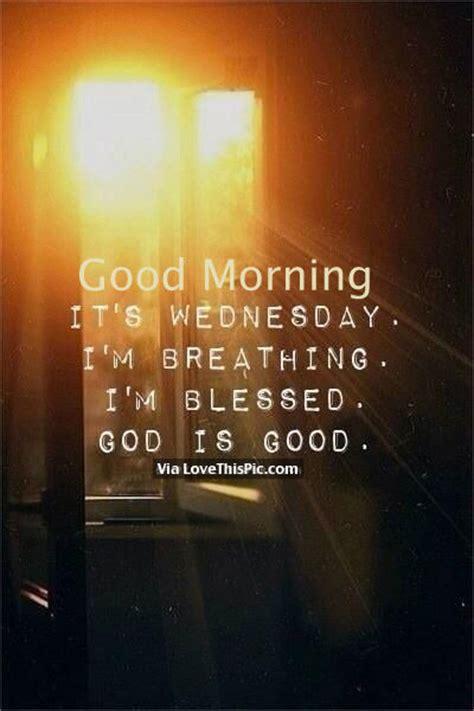good morning  wednesday im breathing im blessed