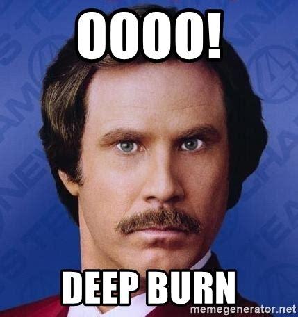 Oooo Meme - oooo deep burn ron burgundy meme generator
