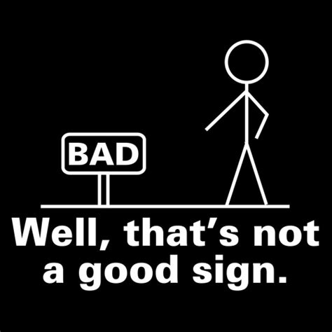 Is A A Bad Sign by Well That S Not A Sign T Shirt