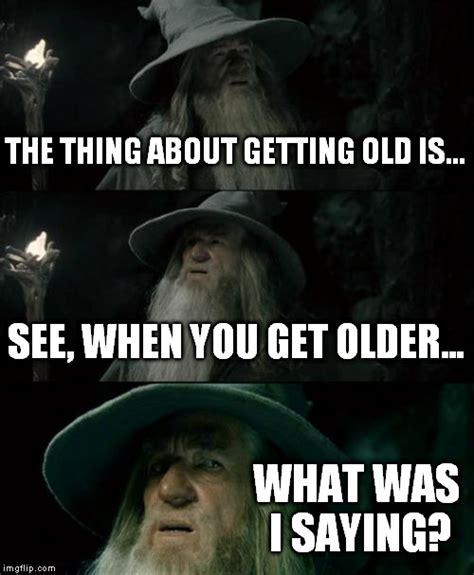 Getting Old Meme - confused gandalf meme imgflip