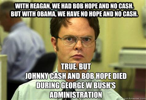 with reagan we had bob hope and no cash but with obama we have no hope and no cash true but