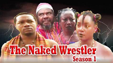 The Naked Wrestler Nigerian Nollywood Movie Youtube