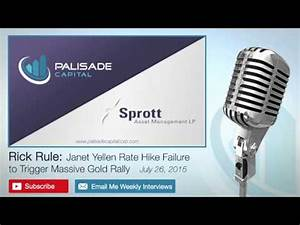 Rick Rule: Janet Yellen Rate Hike Failure to Trigger ...
