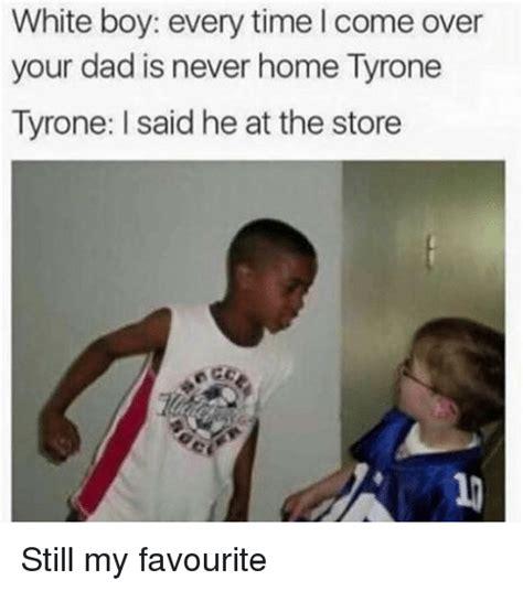 white boy  time     dad   home