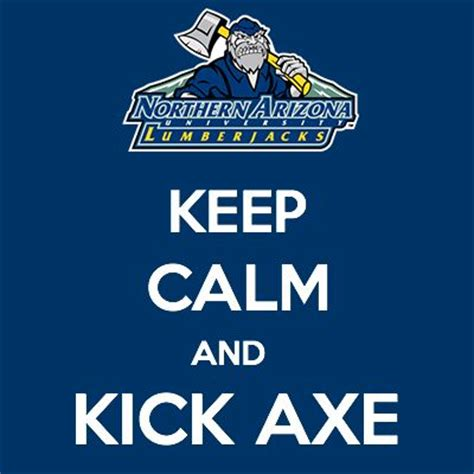Keep Calm And Kick Axe  Nau Pride Pinterest