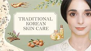 Video  Heal Your Skin From Within  The Traditional Korean