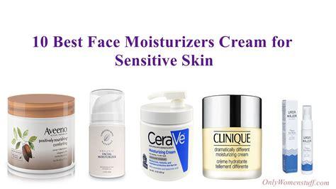 best moisturizer for skin 10 best moisturizers for sensitive skin