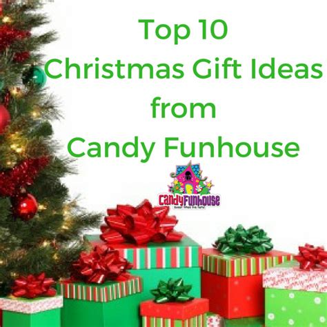 top 10 christmas gift ideas candyfunhouse ca