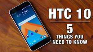 HTC 10 Five Things You Need To Know Technology News