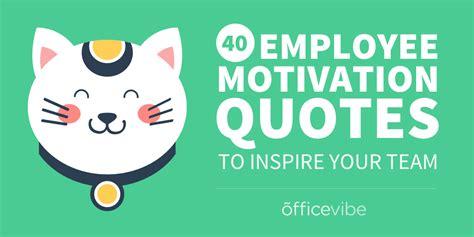 employee motivation quotes  inspire  team