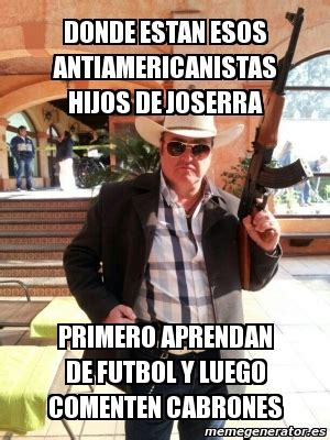 Jose Fernandez Meme - meme personalizado donde estan esos antiamericanistas hijos de joserra primero aprendan de