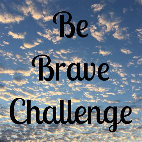 A Challenge To Be Brave  The Sweet Wanderlust