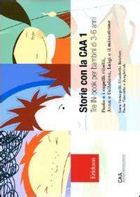 comunicazione aumentativa e apprendimento della letto scrittura storie con la caa 1 tre in book per bambini di 3 6 anni