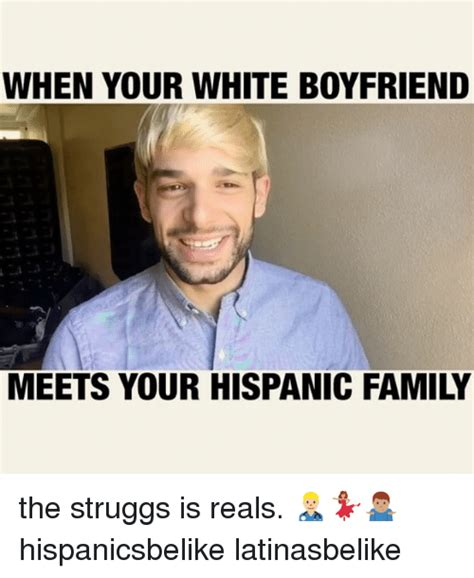 Memes Latinos - when your white boyfriend meets your hispanic family the struggs is reals