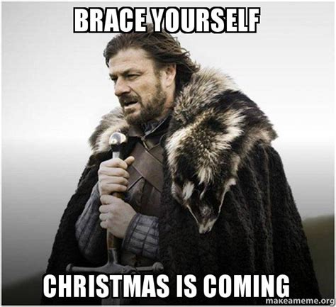 Christmas Is Coming Meme - brace yourself christmas is coming brace yourself game of thrones meme make a meme