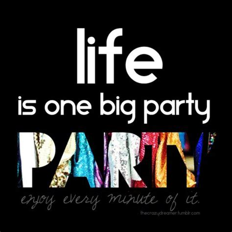 26 Best Images About Party Quotes On Pinterest  Our Life