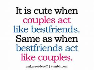 Daily Quotes: It's Cute When Couples Act Like Bestfriends ...
