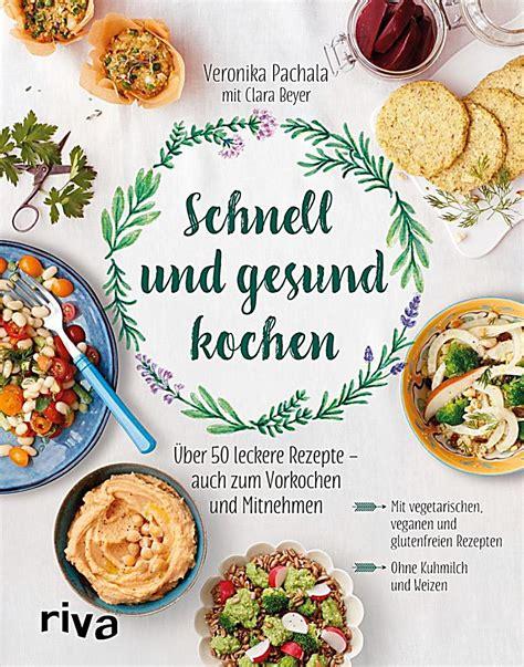 Kochbuch Schnelle Gesunde Küche by Schnell Und Gesund Kochen Buch Portofrei Bei Weltbild De