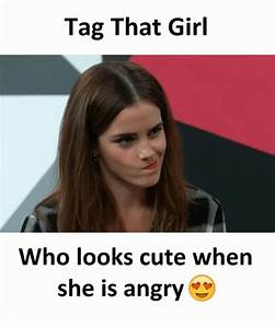 Tag That Girl Who Looks Cute When She Is Angry   Cute Meme ...