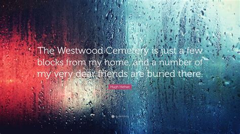 """Hugh Hefner Quote: """"The Westwood Cemetery is just a few ..."""
