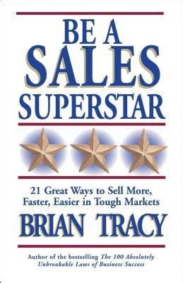 Be A Sales Superstar  21 Great Ways To Sell More, Faster, Easier In Tough Markets By Brian