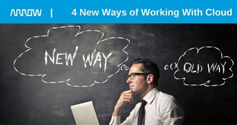 4 New Ways Of Working With Cloud  Arrow Magazine