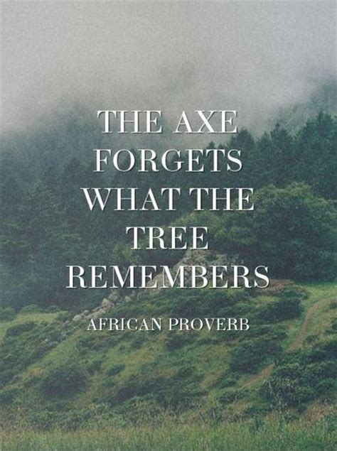 axe forgets   tree remembers picture quotes