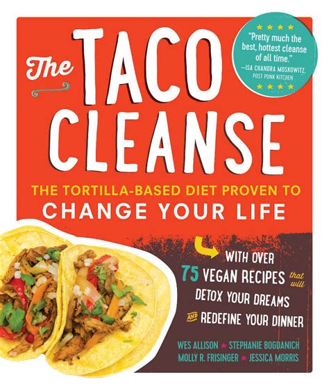 cuisine detox the taco cleanse the last diet you 39 ll need