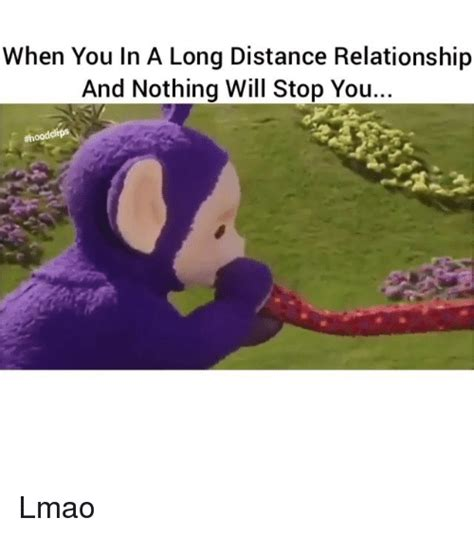 Long Distance Relationship Meme - when you in a long distance relationship and nothing will stop you clips ood lmao funny meme
