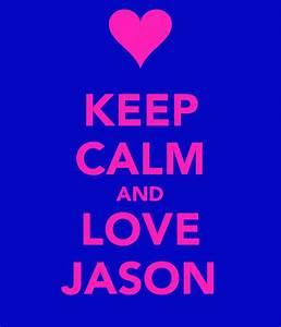 KEEP CALM AND LOVE JASON - KEEP CALM AND CARRY ON Image ...