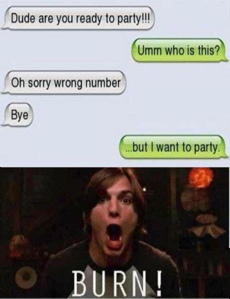 Burn Memes - funny burn meme but i want to party