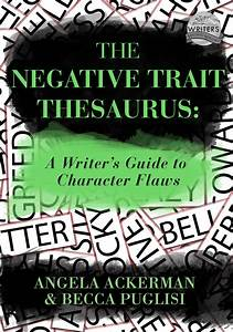 The Negative Trait Thesaurus  A Writer U0026 39 S Guide To