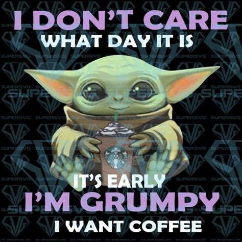Download includes the following files all zipped up in one download: I Dont Care What Day It Is Its Early Im Grumpy I Want Coffee Png Instant Download 1 - SuperSvg