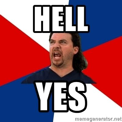 Hell Yes Meme - hell yes kenny powers meme generator