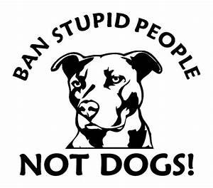 Ban Stupid Pitbull Vinyl Decal Pit Bull sticker dog car eBay
