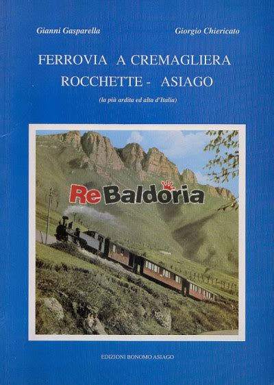 Ferrovia A Cremagliera by Ferrovia A Cremagliera Rocchette Asiago La Pi 249 Ardita