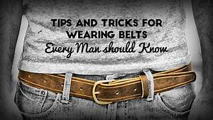5 Tips And Tricks For Wearing Belts Every Man Should Know