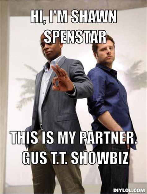 Psych Meme - psych meme generator hi i m shawn spenstar this is my partner gus t t showbiz 060d3d jpg 388