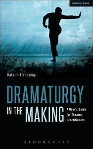 Dramaturgy In The Making  A User U0026 39 S Guide For Theatre