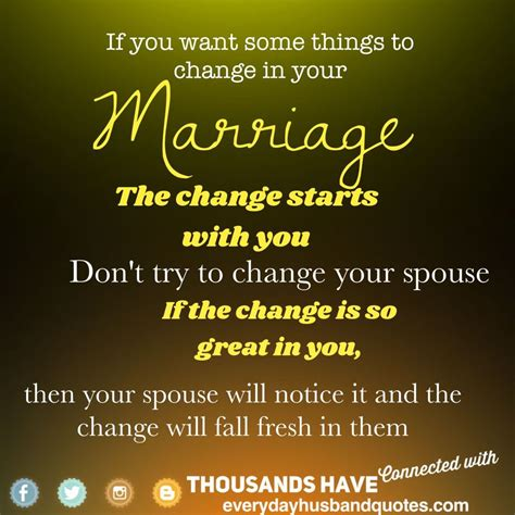 Even in those moments when you struggle to like each other. Marriage advice Quote: If you want some things to change in your marriage. Then the change ...