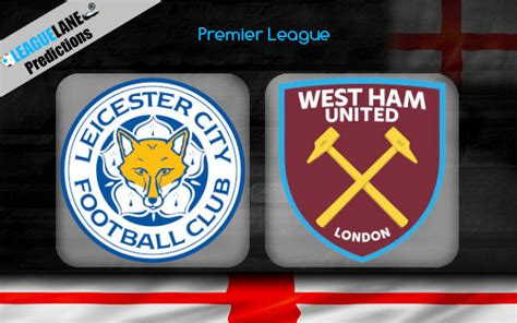 Leicester vs West Ham Predictions, Tips & Match Preview