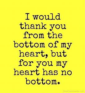 I Would Thank You From The Bottom Of My Heart ...
