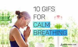 10 Awesome Gifs For Calm Breathing