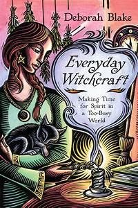 Everyday Witchcraft  By Deborah Blake By Llewellyn